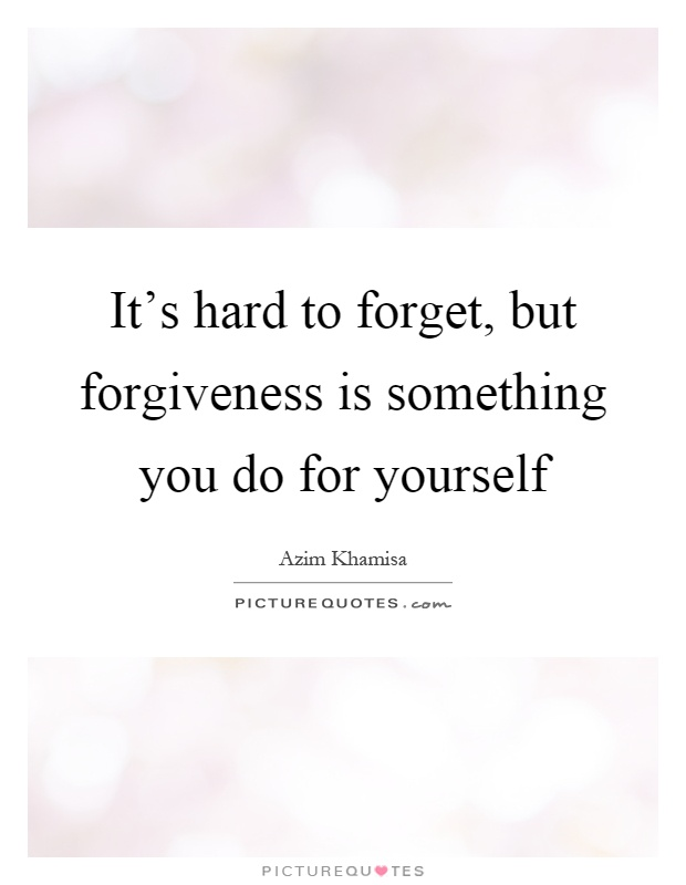 It's hard to forget, but forgiveness is something you do for yourself Picture Quote #1