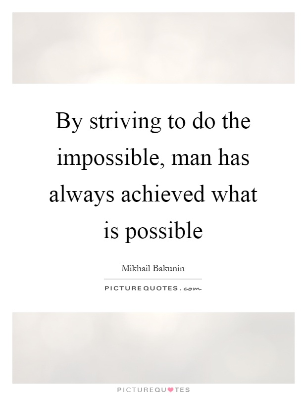 By striving to do the impossible, man has always achieved what is possible Picture Quote #1