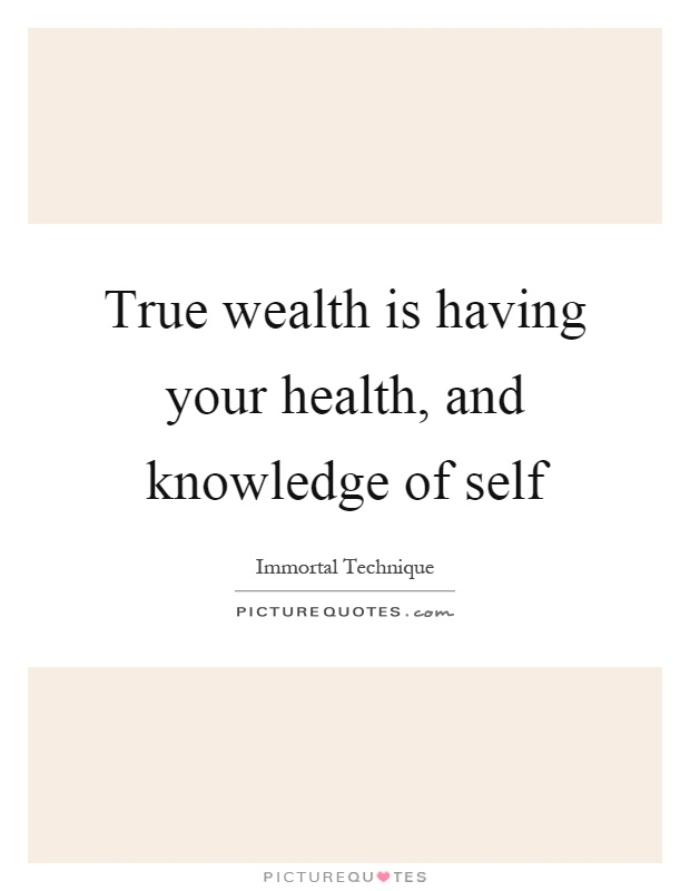 True wealth is having your health, and knowledge of self Picture Quote #1