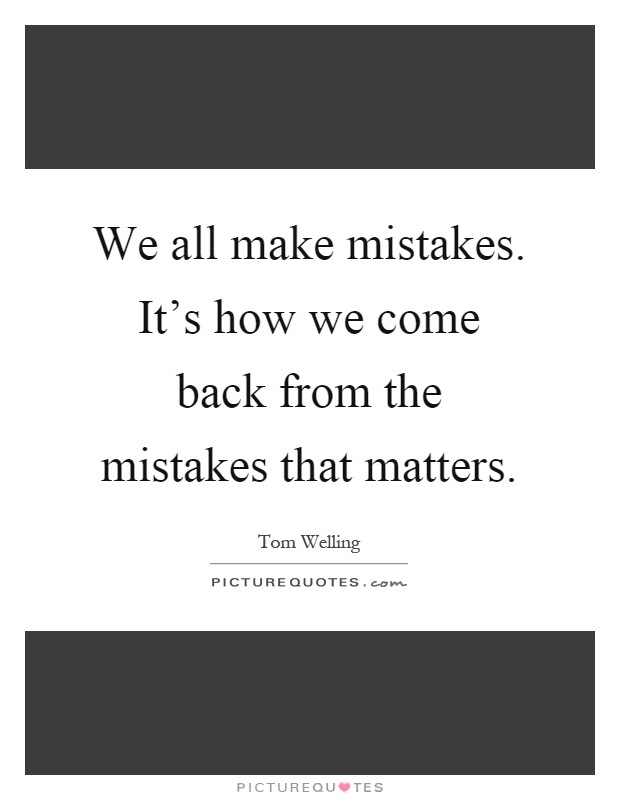 We all make mistakes. It's how we come back from the mistakes that matters Picture Quote #1