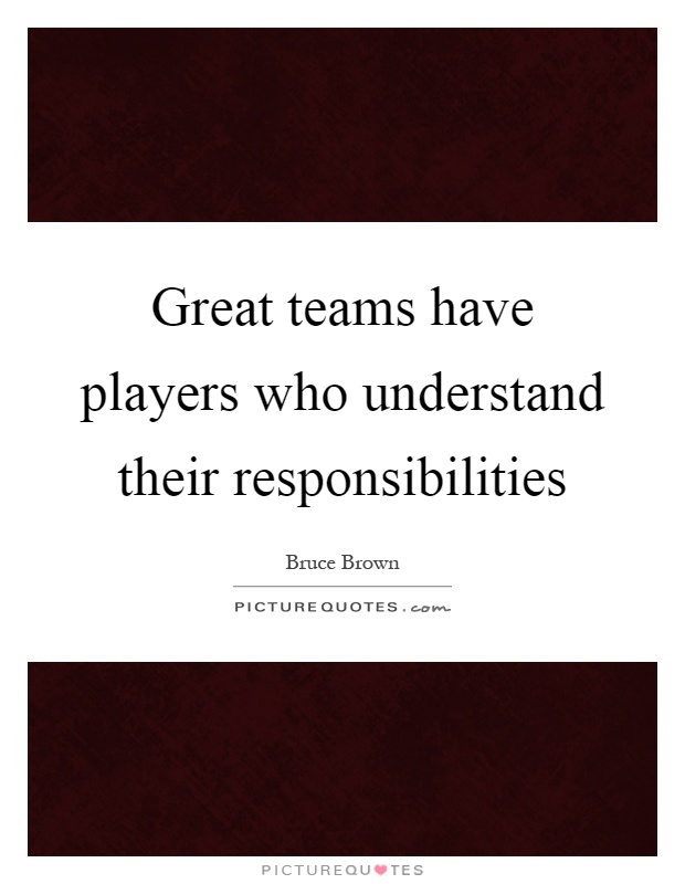Great teams have players who understand their responsibilities Picture Quote #1