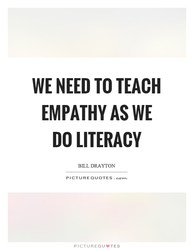 We need to teach empathy as we do literacy Picture Quote #1