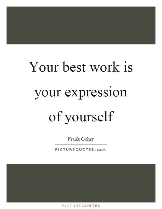 Your best work is your expression of yourself Picture Quote #1