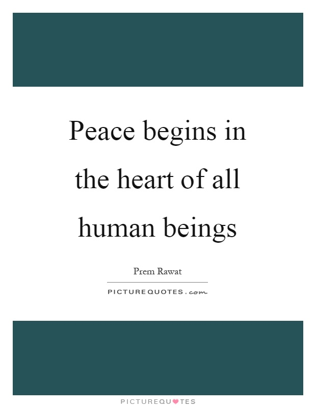 Peace begins in the heart of all human beings Picture Quote #1