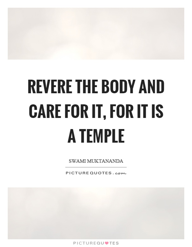 Revere the body and care for it, for it is a temple Picture Quote #1