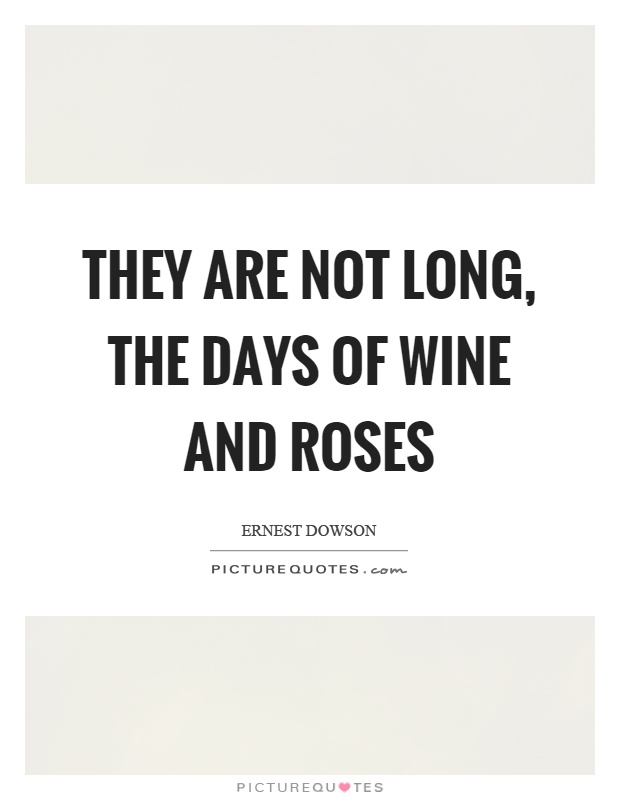 They are not long, the days of wine and roses Picture Quote #1