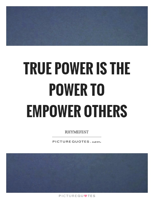 True power is the power to empower others Picture Quote #1