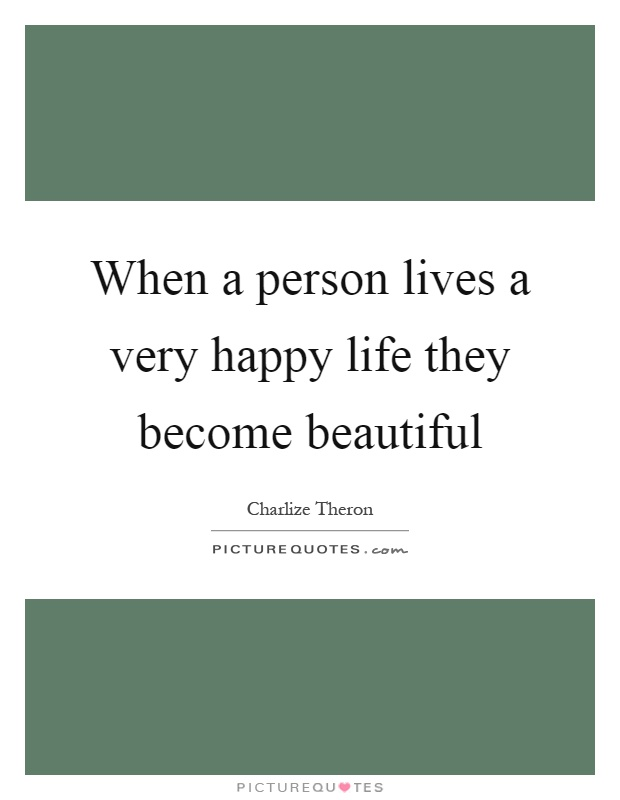 When a person lives a very happy life they become beautiful Picture Quote #1