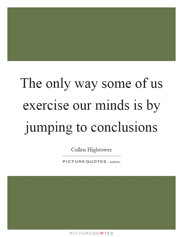 Jumping To Conclusions Quotes Simple Jumping To Conclusion Quotes & Sayings  Jumping To Conclusion