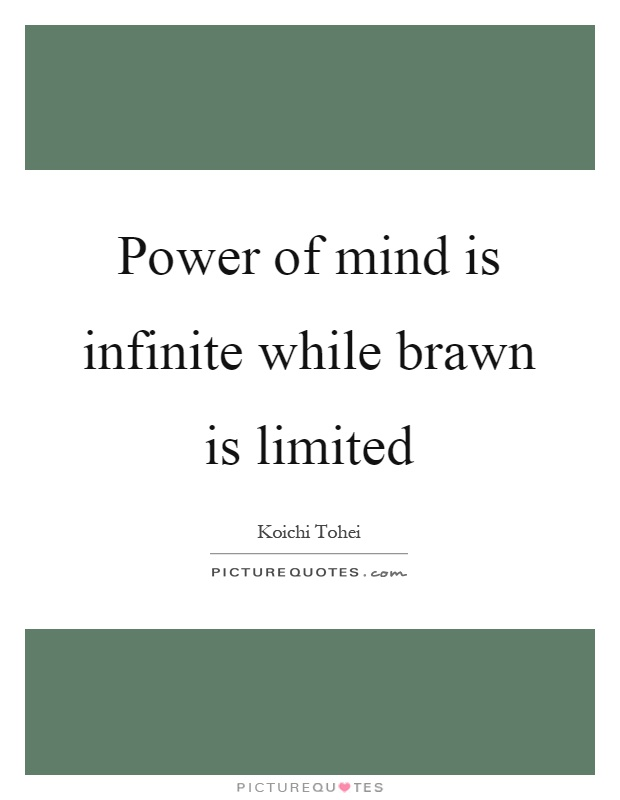 Power of mind is infinite while brawn is limited Picture Quote #1