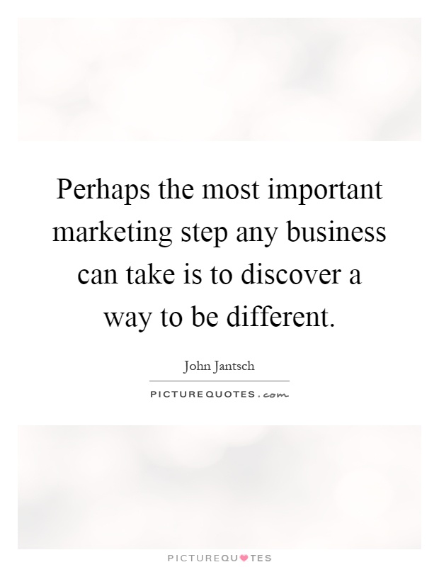 Perhaps the most important marketing step any business can take is to discover a way to be different Picture Quote #1