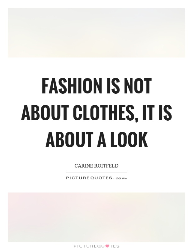 Fashion is not about clothes, it is about a look Picture Quote #1