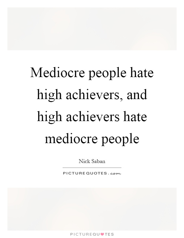 Mediocre people hate high achievers, and high achievers hate mediocre people Picture Quote #1