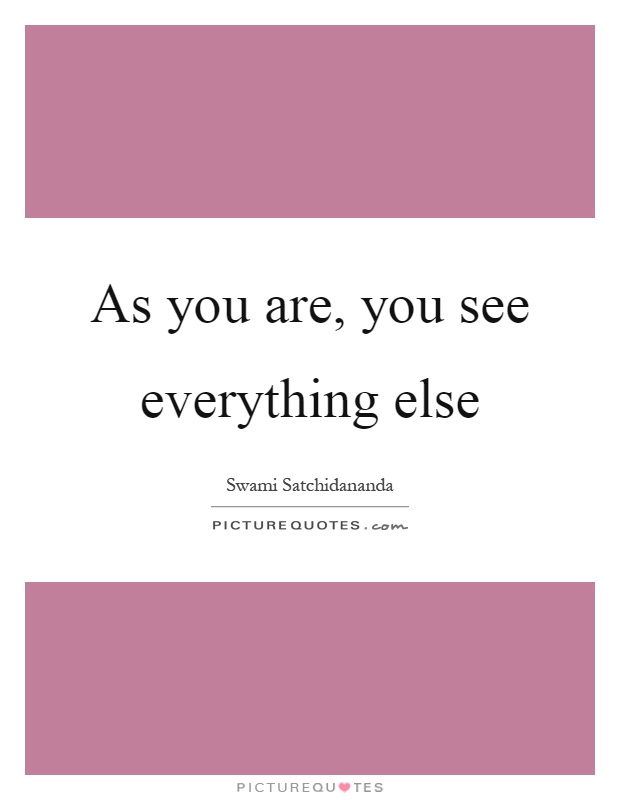 As you are, you see everything else Picture Quote #1