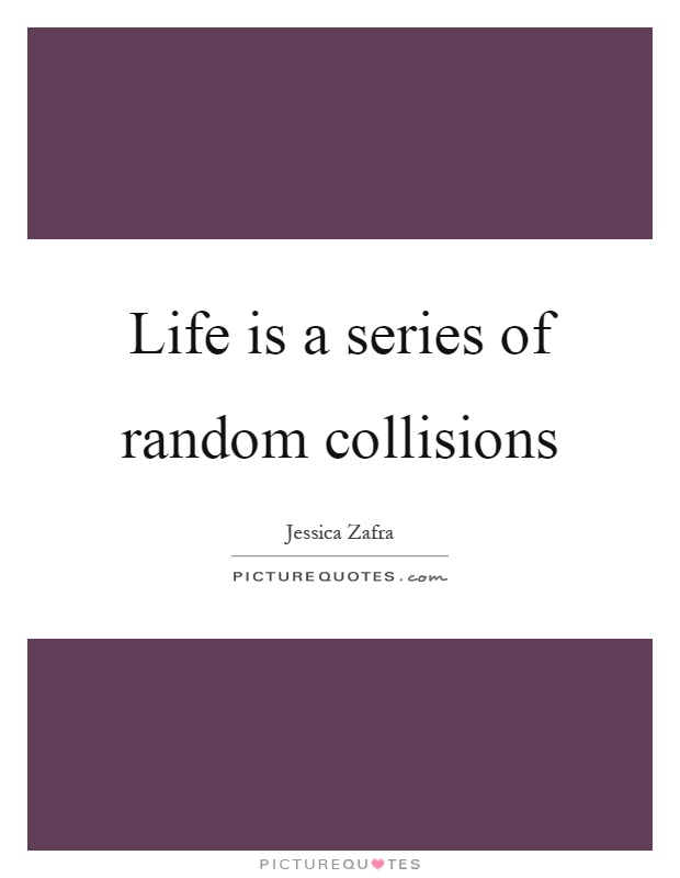 Life is a series of random collisions Picture Quote #1