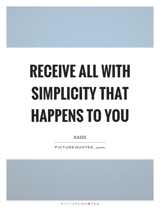Receive all with simplicity that happens to you Picture Quote #1