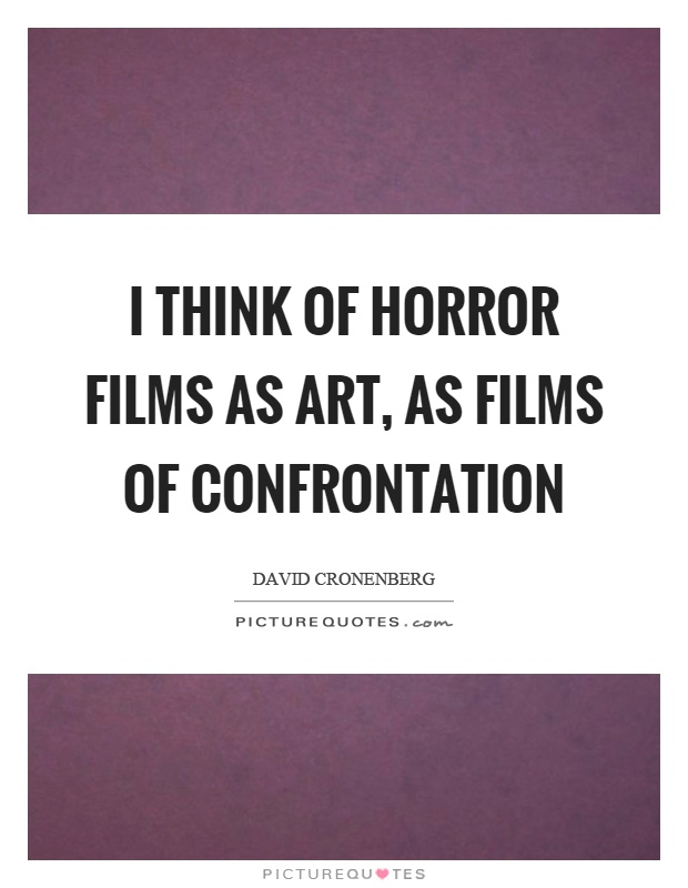 I think of horror films as art, as films of confrontation Picture Quote #1