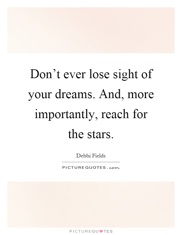 Don't ever lose sight of your dreams. And, more importantly, reach for the stars Picture Quote #1