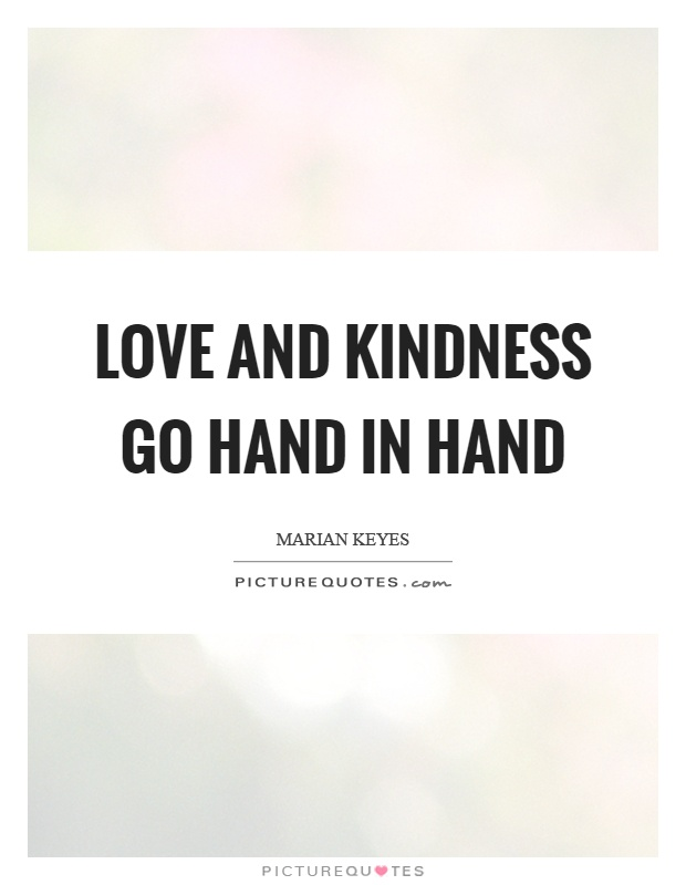 Love and kindness go hand in hand Picture Quote #1