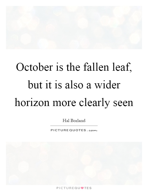 October is the fallen leaf, but it is also a wider horizon more clearly seen Picture Quote #1
