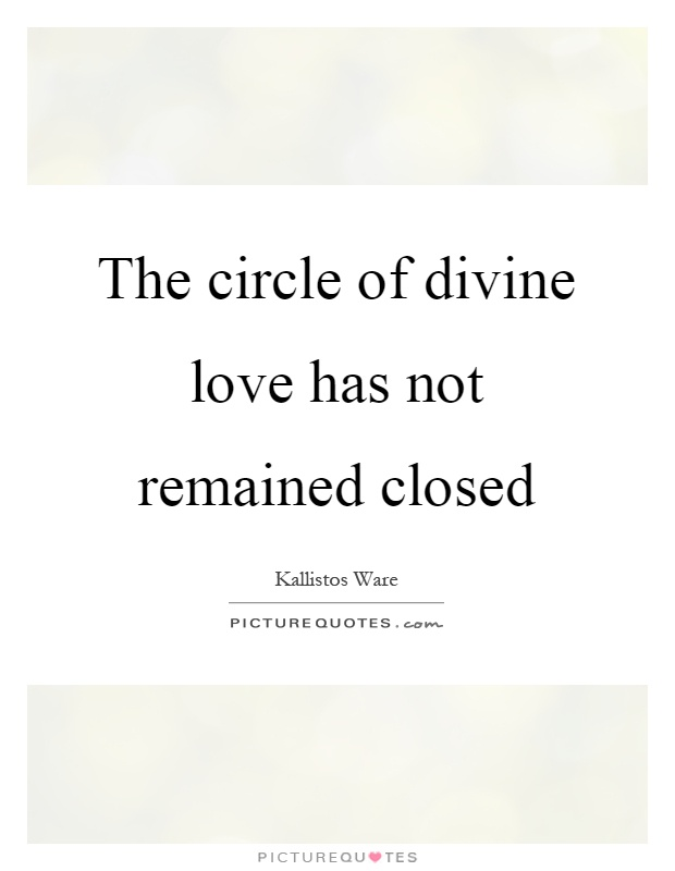 The circle of divine love has not remained closed Picture Quote #1