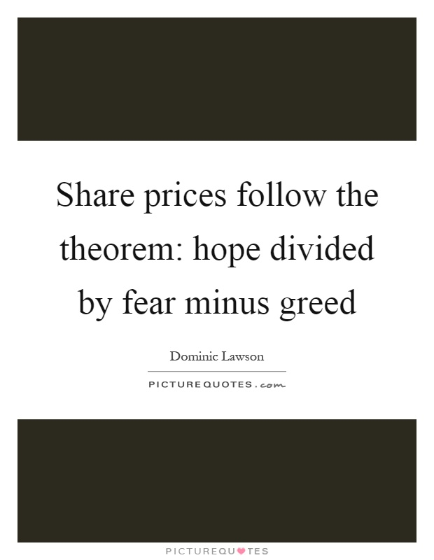 Share prices follow the theorem: hope divided by fear minus greed Picture Quote #1