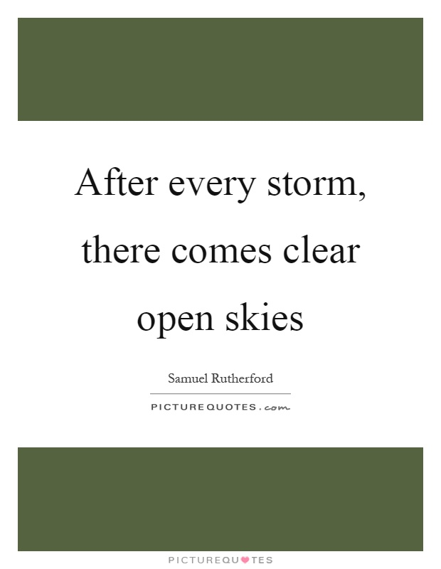 After every storm, there comes clear open skies Picture Quote #1