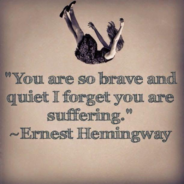 You are so brave and quiet I forget you are suffering Picture Quote #1