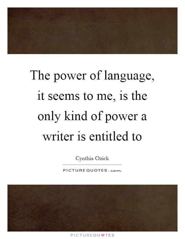 the power of language is the Language it\'s the preferred method of communication in our culture -- the fuel we use to empower our desires, and to direct and align our energy language has.