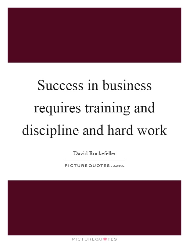 Success in business requires training and discipline and hard work Picture Quote #1