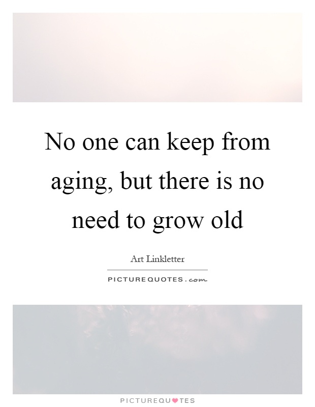 No one can keep from aging, but there is no need to grow old Picture Quote #1