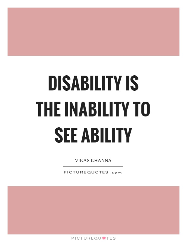 Disability is the inability to see ability Picture Quote #1