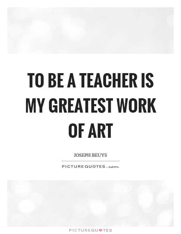 To be a teacher is my greatest work of art Picture Quote #1
