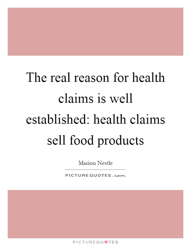 The real reason for health claims is well established: health claims sell food products Picture Quote #1