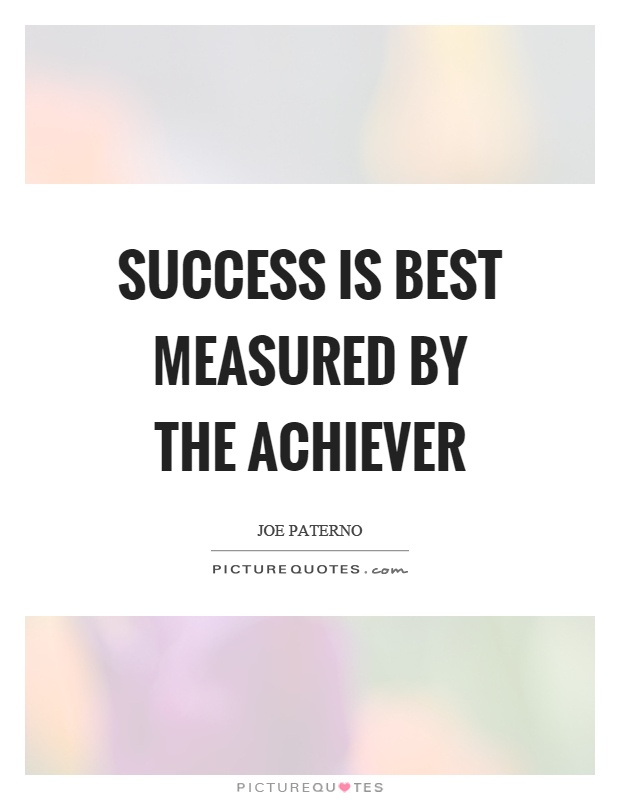 Success is best measured by the achiever Picture Quote #1