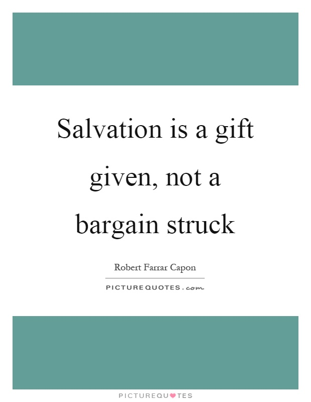 Salvation is a gift given, not a bargain struck Picture Quote #1