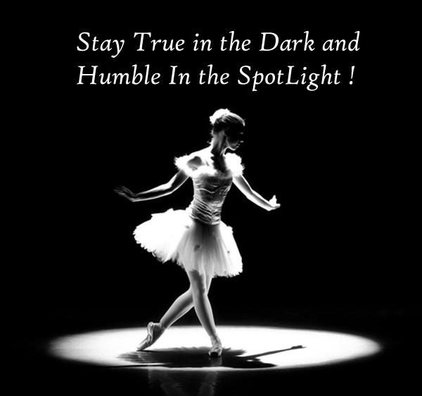 Stay true in the dark, and humble in the spotlight Picture Quote #1