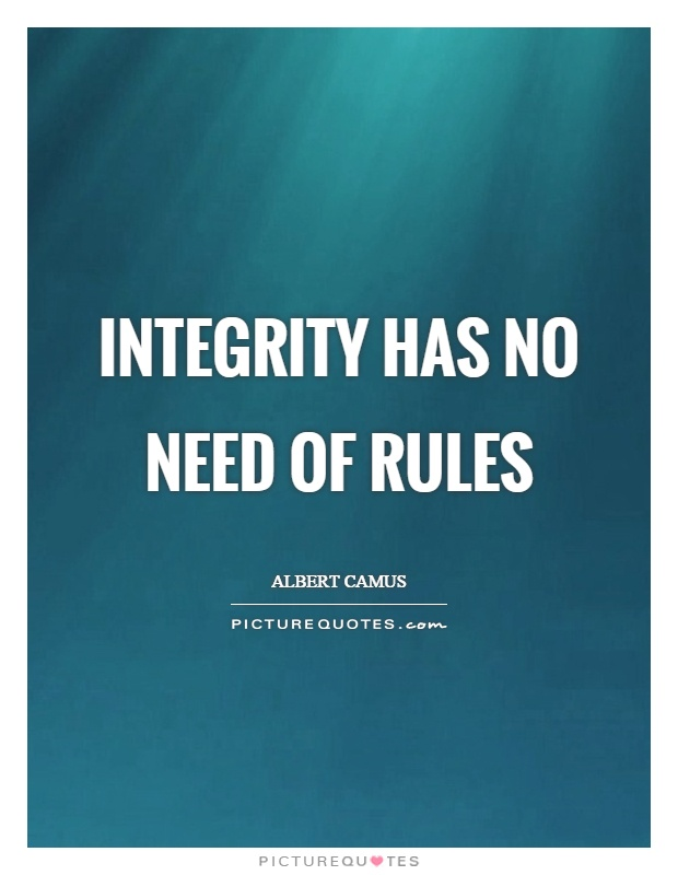 Integrity has no need of rules Picture Quote #1