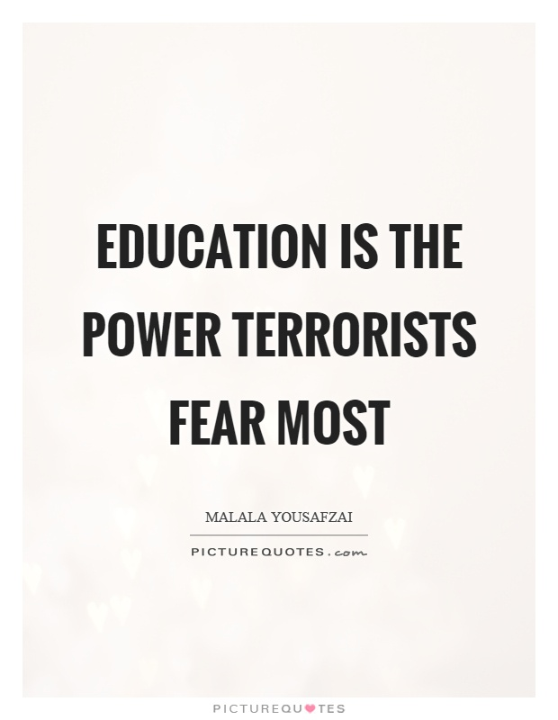 Education is the power terrorists fear most Picture Quote #1