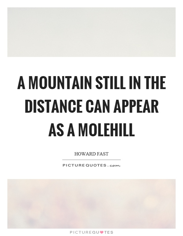 A mountain still in the distance can appear as a molehill Picture Quote #1