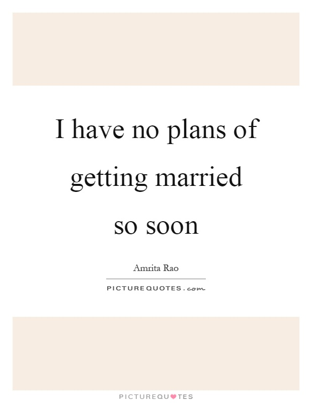 I Have No Plans Of Getting Married So Soon Picture Quote 1