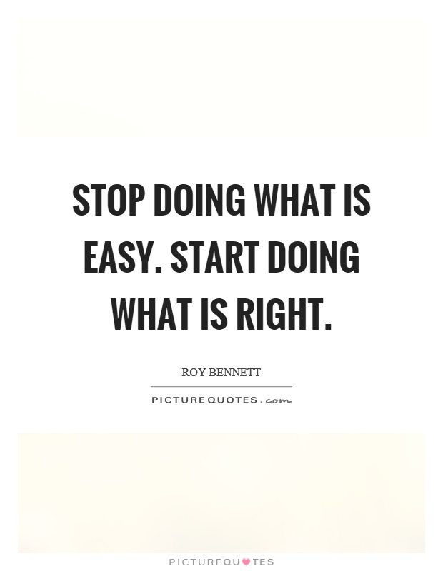 Stop doing what is easy. Start doing what is right Picture Quote #1