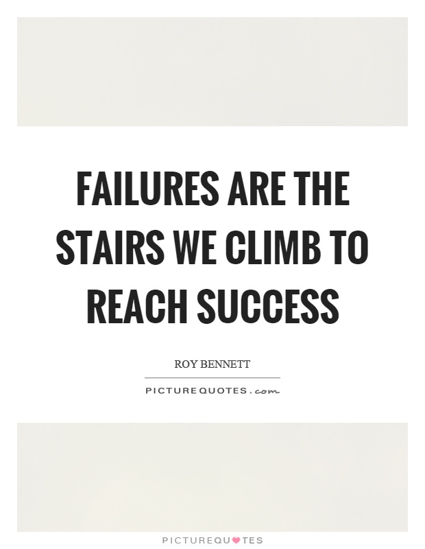 Failures are the stairs we climb to reach success Picture Quote #1