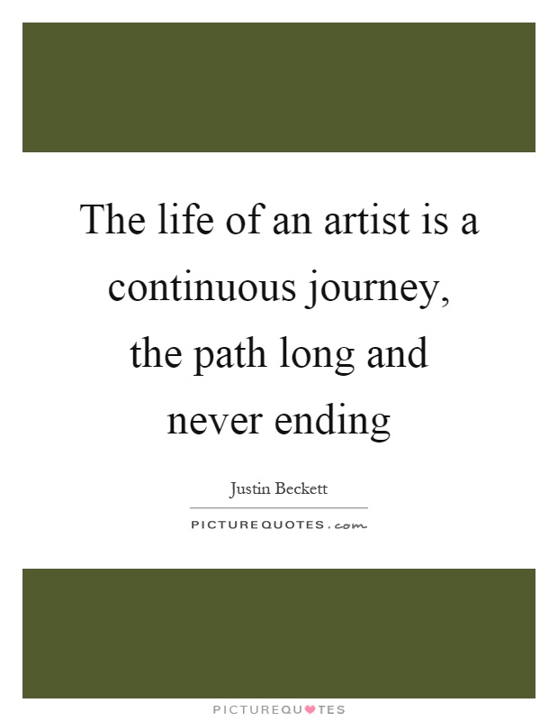 The life of an artist is a continuous journey, the path long and never ending Picture Quote #1