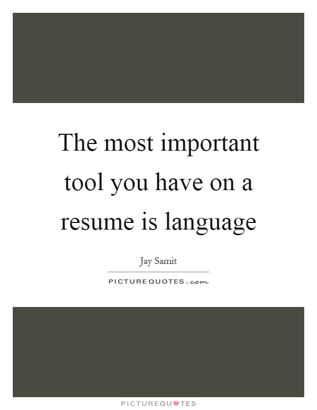 The Most Important Tool You Have On A Resume Is Language