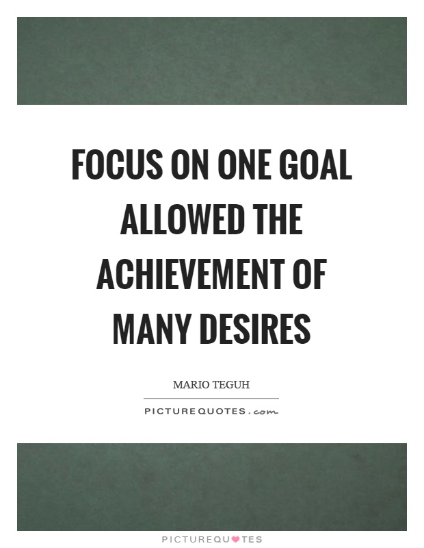 Focus on one goal allowed the achievement of many desires Picture Quote #1