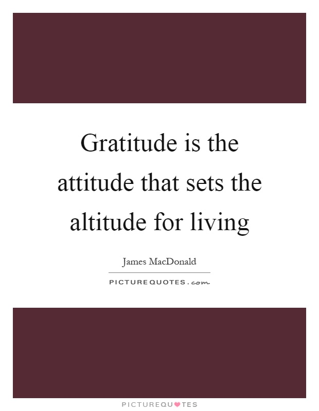 Gratitude is the attitude that sets the altitude for living Picture Quote #1