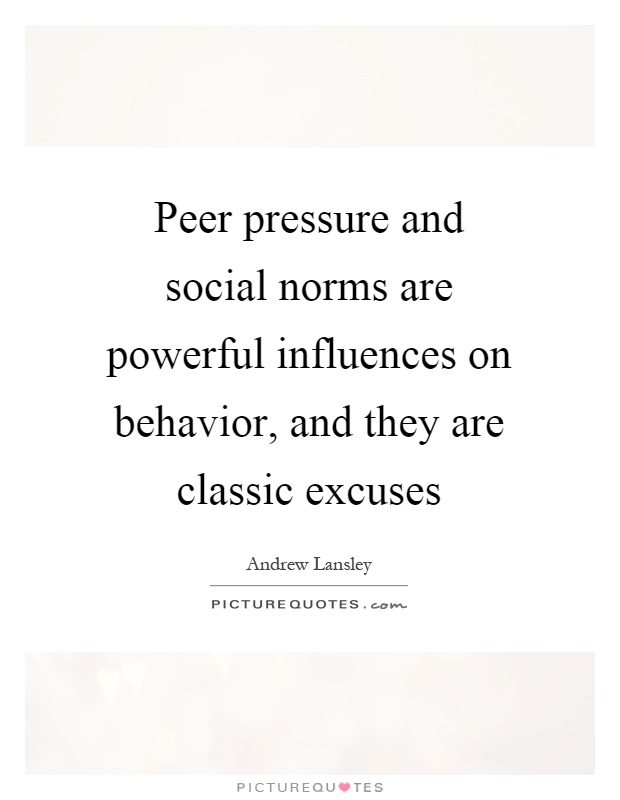 Peer Pressure Quotes Enchanting Peer Pressure And Social Norms Are Powerful Influences On