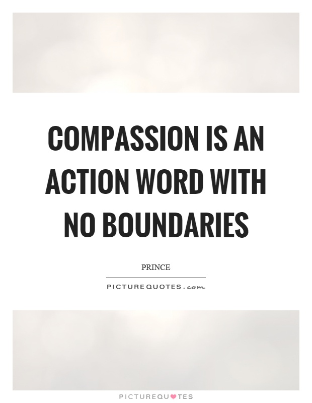 Compassion is an action word with no boundaries Picture Quote #1