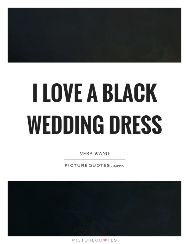 I love a black wedding dress Picture Quote #1
